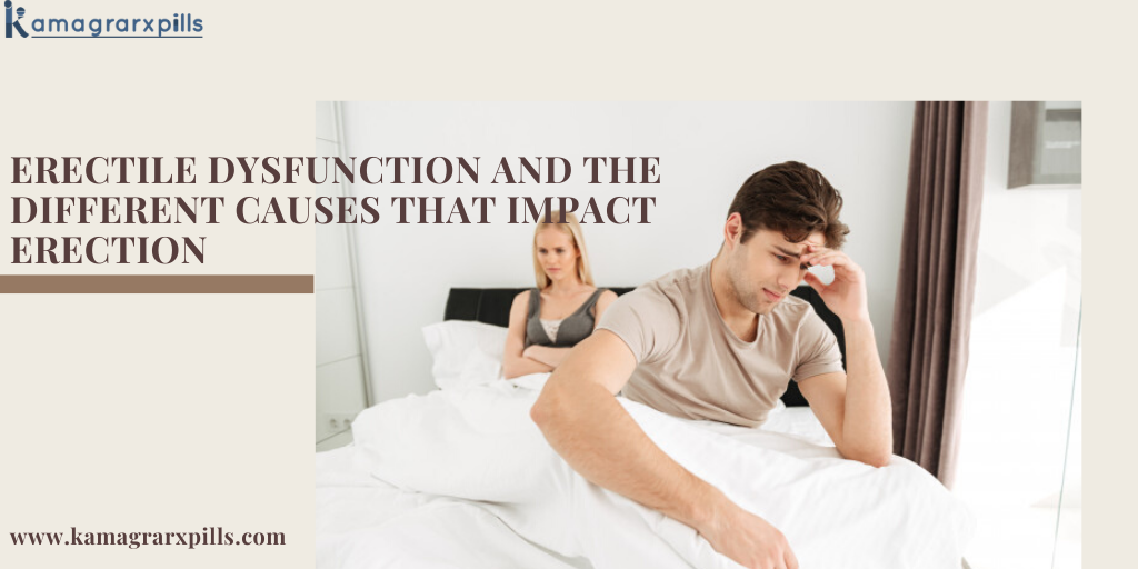Erectile Dysfunction And The Different Causes That Impact Erection